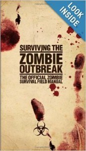 Surviving the Zombie Outbreak: The Official Zombie Survival Field Manual