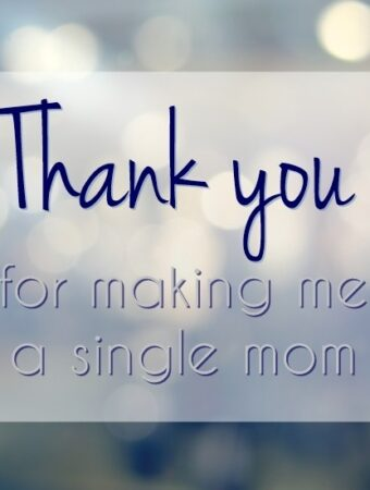 Thank you for making me a single mom